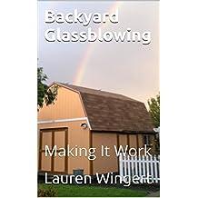 Backyard Glassblowing: Making It Work (English Edition)