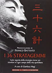 I 36 stratagemmi. L'arte segreta della strategia cinese per trionfare in ogni campo della vita quotidiana