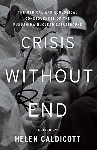 Crisis Without End: The Medical And Ecological Consequences Of The Fukushima Nuclear Catastrophe por Helen Caldicott epub