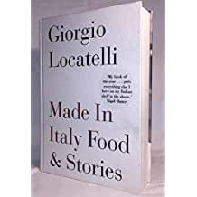 By Giorgio Locatelli Made in Italy: Food and Stories (First Edition)