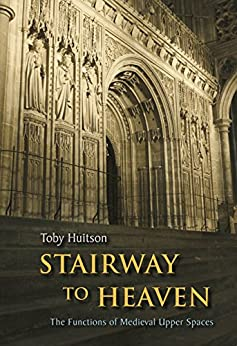 Stairway to Heaven: The Functions of Medieval Upper Spaces par [Huitson, Toby]