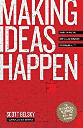 Making Ideas Happen: Overcoming the Obstacles Between Vision and Reality by Scott Belsky (2010-04-15)