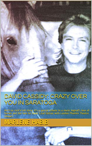 David Cassidy: Crazy Over You in Saratoga: Ain't no rock'n'roll story: It's a special tribute to a music legend's love of horses and the fans he loved ... Phoenix Theatre plaque) (English Edition) -