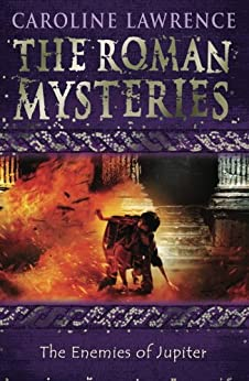 The Roman Mysteries: The Enemies of Jupiter: Book 7 by [Lawrence, Caroline]