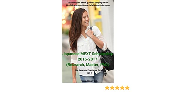 Japanese MEXT Scholarship 2016-2017 (Research, Master, PhD): Your complete  eBook guide to applying for the Monbukagakusho Research Scholarship in