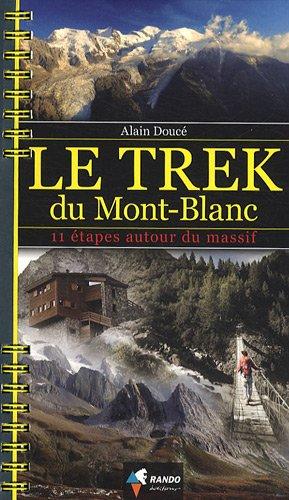 Le trek du Mont-Blanc : 11 étapes autour du massif par Alain Doucé