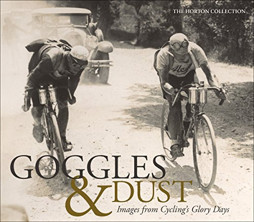 Goggles & Dust: Images from Cycling's Glory Days por Horton Collection