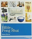 La Bible du Feng Shui : Un guide détaillé pour améliorer votre maison, votre santé, vos finances...