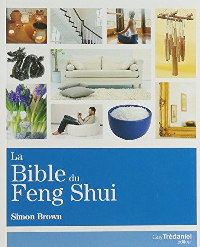 La Bible du Feng Shui : Un guide détaillé pour améliorer votre maison, votre santé, vos finances et votre vie