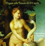 L'Organo Nella Venezia Del Xvi Secolo / Musique Pour Orgue A Venise Au Xvie Siècle
