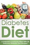 Diabetes Diet: A Diabetes Diet Cookbook Filled With Over 30 Delicious Diabetes Diet Recipes