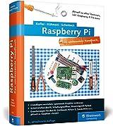 Raspberry Pi: Das umfassende Handbuch, komplett in Farbe - aktuell zu Raspberry Pi 3 und Zero - inkl. Schnittstellen, Schaltungsaufbau, Steuerung mit ... Gertboard, PiFace und Quick2Wire