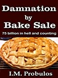 Damnation By Bake Sale: 75 Billion and Counting (English Edition)