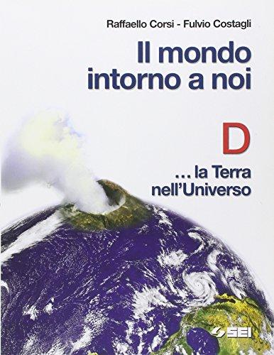 Il mondo intorno a noi. Volume D: La terra nell'universo. Per la Scuola media