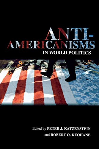 Anti-Americanisms in World Politics (Cornell Studies in Political Economy)