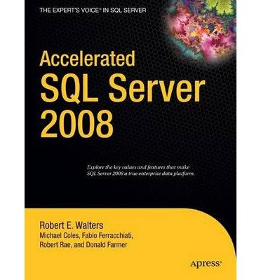 [(Accelerated SQL Server 2008 2008)] [ By (author) Rob Walters, By (author) Michael Coles, By (author) Robert Walters, By (author) Chris Farmer, By (author) Jonathan Rae, By (author) Robin Dewson, By (author) Fabio Claudio Ferracchiati, By (author) Jan Narkiewicz, By (author) Robert Rae ] [June, 2008]