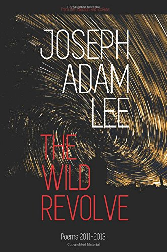 The Wild Revolve: Poems: 2011-2013 (Red Fox Runs)