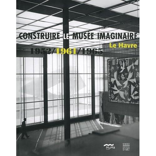 Construire le musée imaginaire : Le Havre 1952/1961/1965