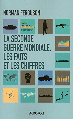 La Seconde Guerre mondiale : les faits et les chiffres par Norman FERGUSON