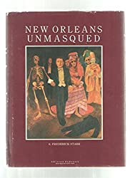 New Orleans Unmasqued: Being a Wagwit's Sketches of a Singular American City by S. Frederick Starr (1985-09-03)