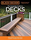 The Complete Guide to Decks: How to Plan + Build Your Dream Deck: with Complete Deck Plans (Black + Decker)