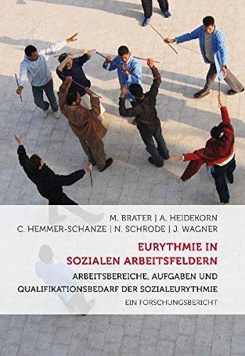 Eurythmie in sozialen Arbeitsfeldern: Arbeitsbereiche, Aufgaben und Qualifikationsbedarf - Ein Forschungsbericht