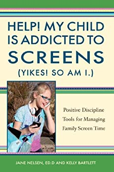 Help! My Child is Addicted to Screens (Yikes! So Am I.): Positive Discipline Tools for Managing Family Screen Time (English Edition) par [Nelsen, Jane, Bartlett, Kelly]