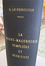 La franc-maçonnerie templiere et occultiste de Le Forestier René