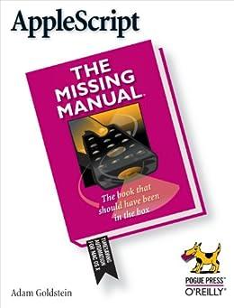 AppleScript: The Missing Manual von [Goldstein, Adam]