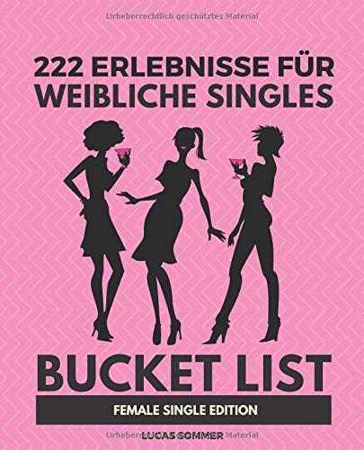 222 Erlebnisse für weibliche Singles: Bucket List Female Single Edition - Weiblich, Single