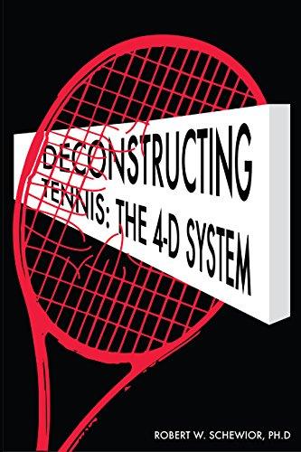 Deconstructing Tennis: The 4-D System (English Edition) por Robert Schewior