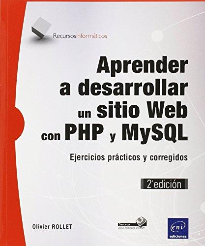 Aprender A Desarrollar Un Sitio Web Con PHP Y MySQL. Ejercicios Prácticos Y Corregidos - 2ª Edición