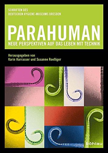 Parahuman: Neue Perspektiven auf das Leben mit Technik (Schriften des Deutschen Hygiene-Museums Dresden)