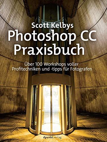 Scott Kelbys Photoshop CC-Praxisbuch: Über 100 Workshops voller Profitechniken und -tipps für Fotografen Buch-Cover