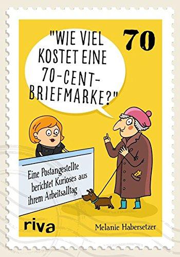 Wie viel kostet eine 70-Cent-Briefmarke?: Mein kurioser Arbeitsalltag hinter dem Postschalter