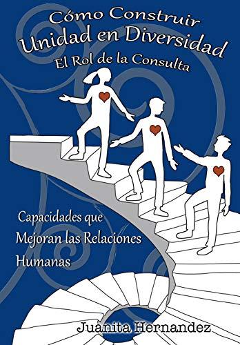 Cómo Construir Unidad en Diversidad: El Rol de la Consulta (Capacidades de Liderazgo Transformador nº 2) por Juanita Hernandez