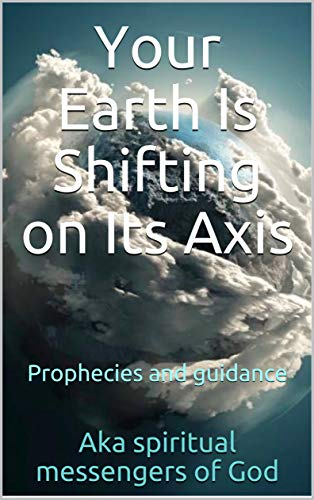 Your Earth Is Shifting on Its Axis: Prophecies and guidance (The Great Sword Book 1) (English Edition)