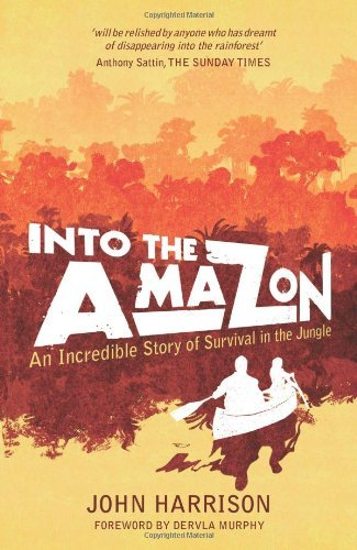 Into the Amazon: An Incredible Story of Survival in the Jungle: Written by John Harrison, 2011 Edition, Publisher: Summersdale [Paperback]