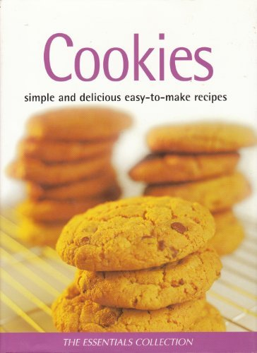 Cookies: Simple and Delicious Easy-to-Make Recipes (The Essentials Collection)