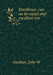 Excellence, can we be equal and excellent too