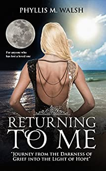Returning to Me: Journey from the Darkness of Grief into the Light of Hope by [Walsh, Phyllis]