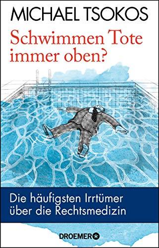 Schwimmen Tote immer oben? Die häufigsten Irrtümer über die Rechtsmedizin