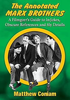 The Annotated Marx Brothers: A Filmgoer's Guide to In-Jokes, Obscure References and Sly Details di [Coniam, Matthew]