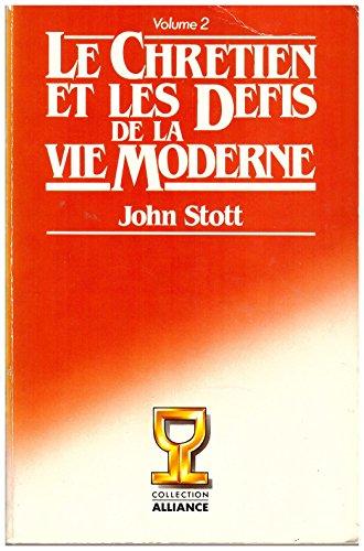 Le chrétien et les défis de la vie moderne, volume 2 par John Stott