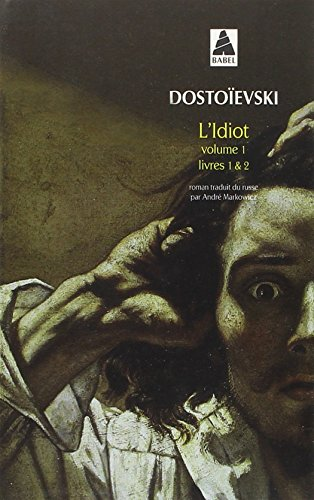L'Idiot, volume 1, livres 1 et 2 par Fédor Dostoïevski