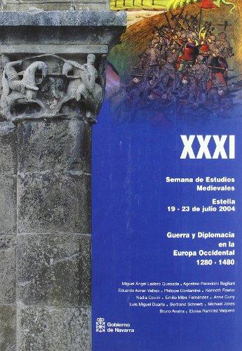 Guerra y diplomacia en la Europa occidental, 1280-1480: Actas de la XXXI Semana de Estudios Medievales. Estella, 19 a 23 de julio de 2003