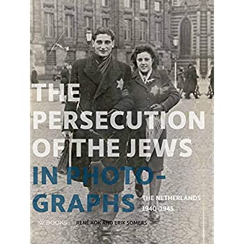 The Persecution of the Jews in Photographs : the Netherlands 1940-1945