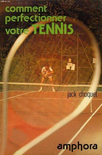 Comment perfectionner votre tennis (Amphora sports et loisirs) par Jack Choquet