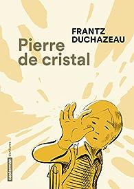 Pierre de cristal par Frantz Duchazeau
