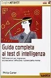 Scarica Libro Guida completa ai test di intelligenza 500 esercizi per migliorare accrescere e rafforzare il potere della mente (PDF,EPUB,MOBI) Online Italiano Gratis